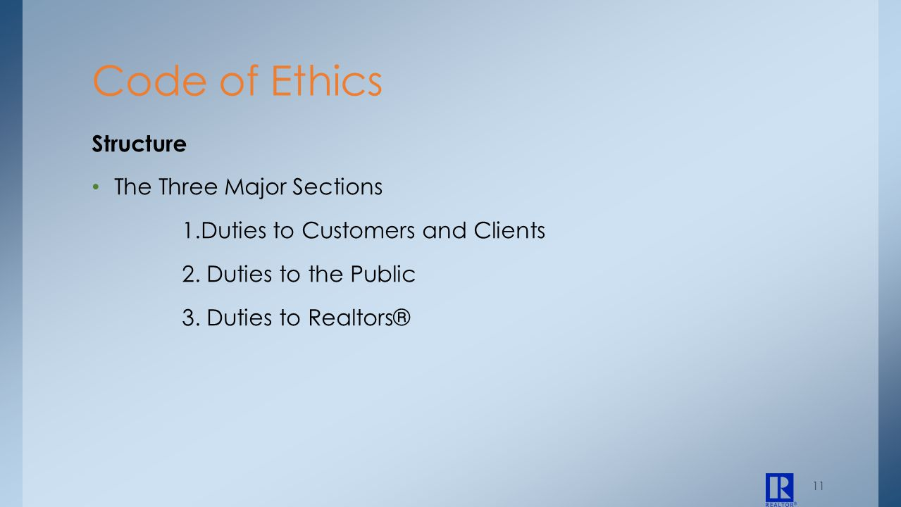 11 Structure The Three Major Sections 1.Duties to Customers and Clients 2. Duties to the Public 3. Duties to Realtors® Code of Ethics