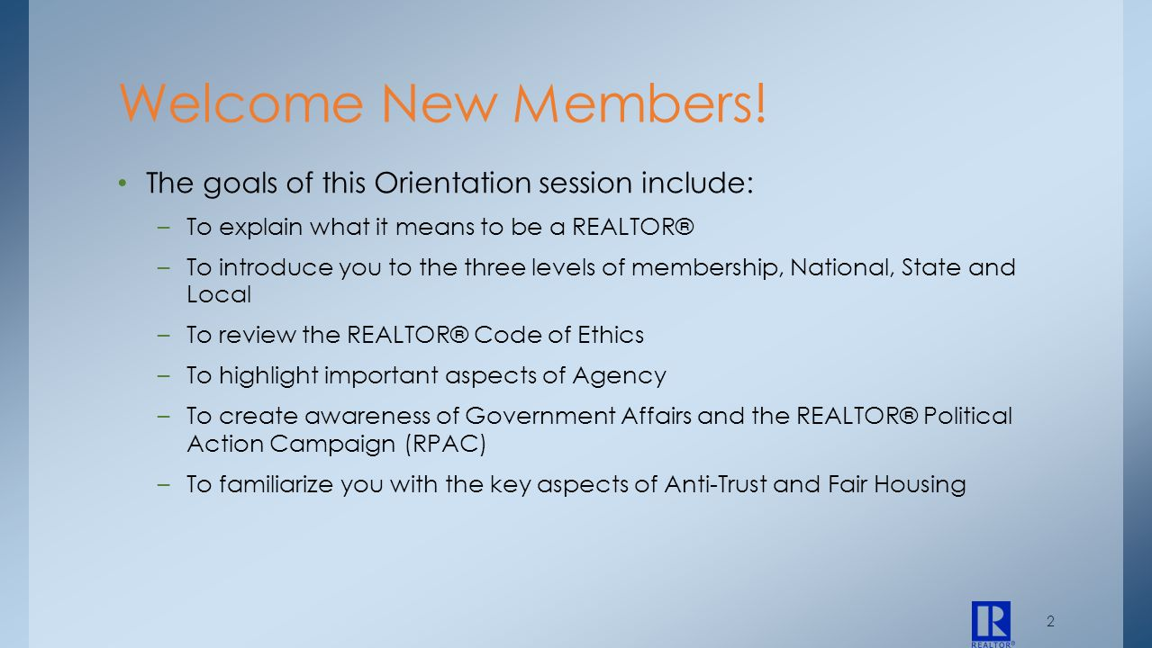 The goals of this Orientation session include: –To explain what it means to be a REALTOR® –To introduce you to the three levels of membership, Nationa