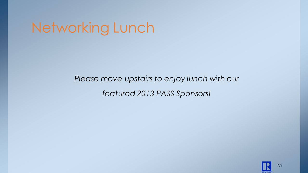 33 Please move upstairs to enjoy lunch with our featured 2013 PASS Sponsors! Networking Lunch