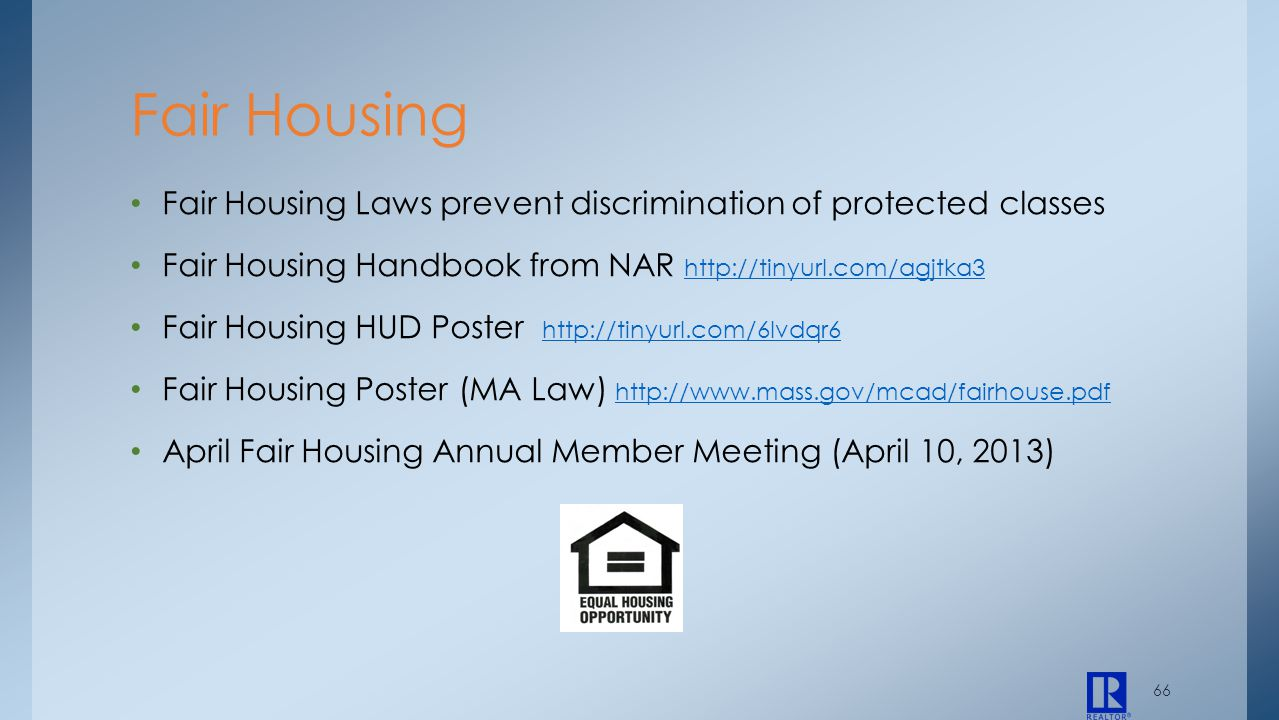 66 Fair Housing Laws prevent discrimination of protected classes Fair Housing Handbook from NAR http://tinyurl.com/agjtka3 http://tinyurl.com/agjtka3
