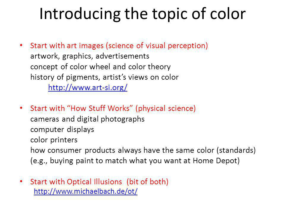 Introducing the topic of color Start with art images (science of visual perception) artwork, graphics, advertisements concept of color wheel and color