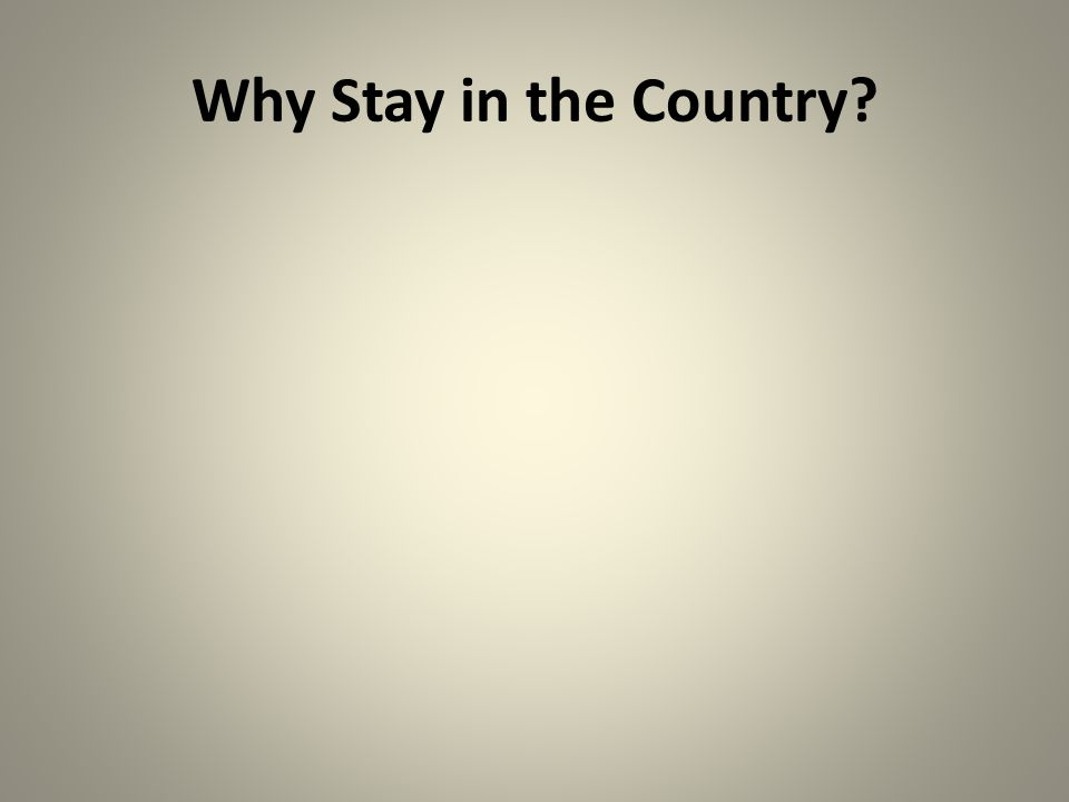 Why Stay in the Country