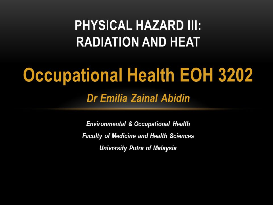 Occupational Health EOH 3202 Dr Emilia Zainal Abidin Environmental & Occupational Health Faculty of Medicine and Health Sciences University Putra of M