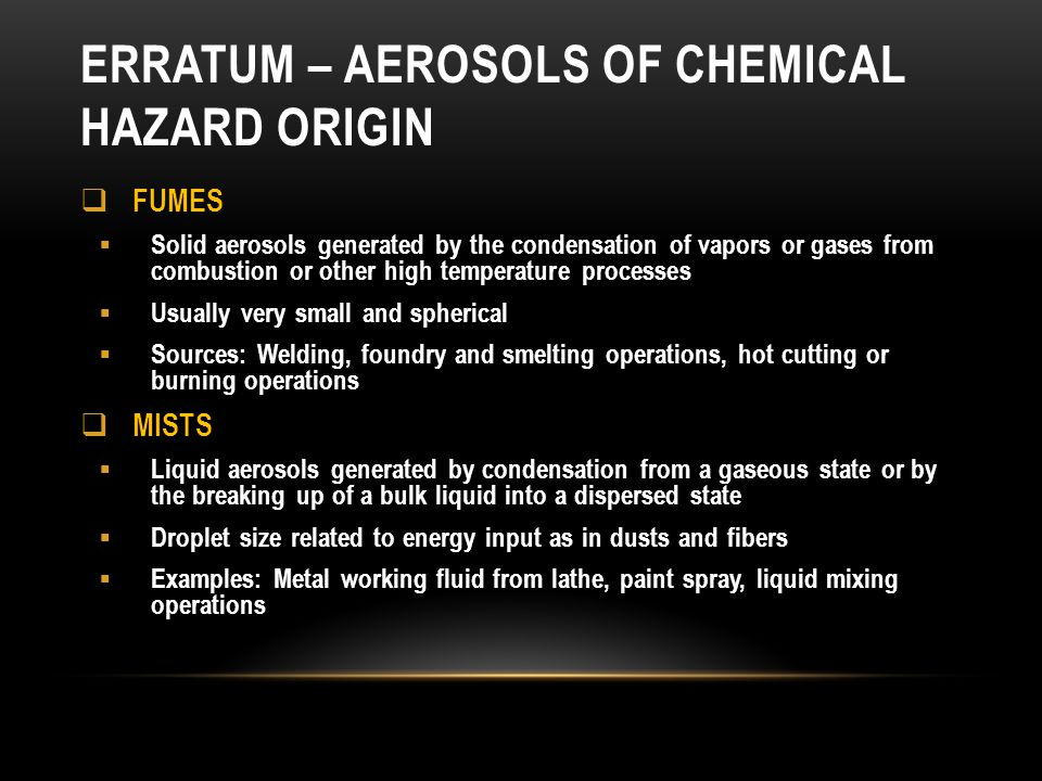 ERRATUM – AEROSOLS OF CHEMICAL HAZARD ORIGIN FUMES Solid aerosols generated by the condensation of vapors or gases from combustion or other high tempe