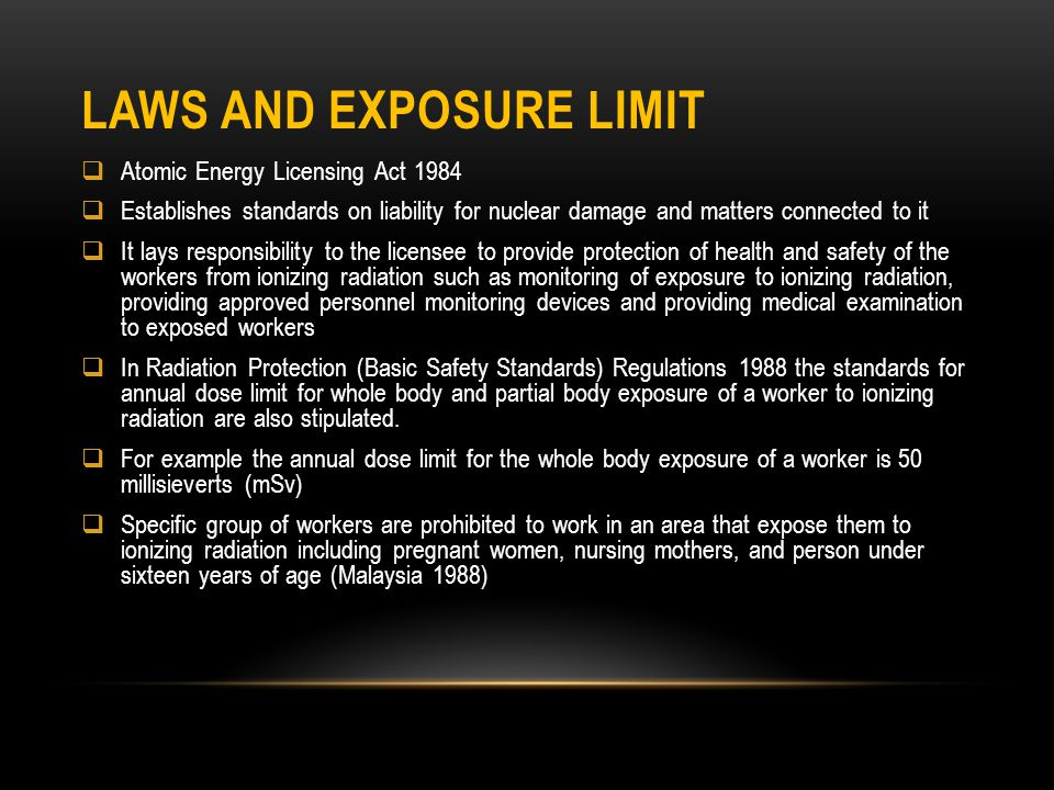 LAWS AND EXPOSURE LIMIT Atomic Energy Licensing Act 1984 Establishes standards on liability for nuclear damage and matters connected to it It lays res