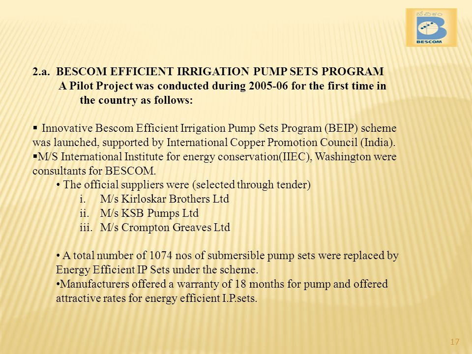 2.a. BESCOM EFFICIENT IRRIGATION PUMP SETS PROGRAM A Pilot Project was conducted during 2005-06 for the first time in the country as follows: Innovati
