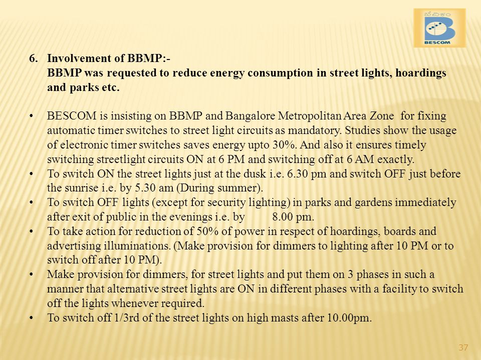 6.Involvement of BBMP:- BBMP was requested to reduce energy consumption in street lights, hoardings and parks etc.