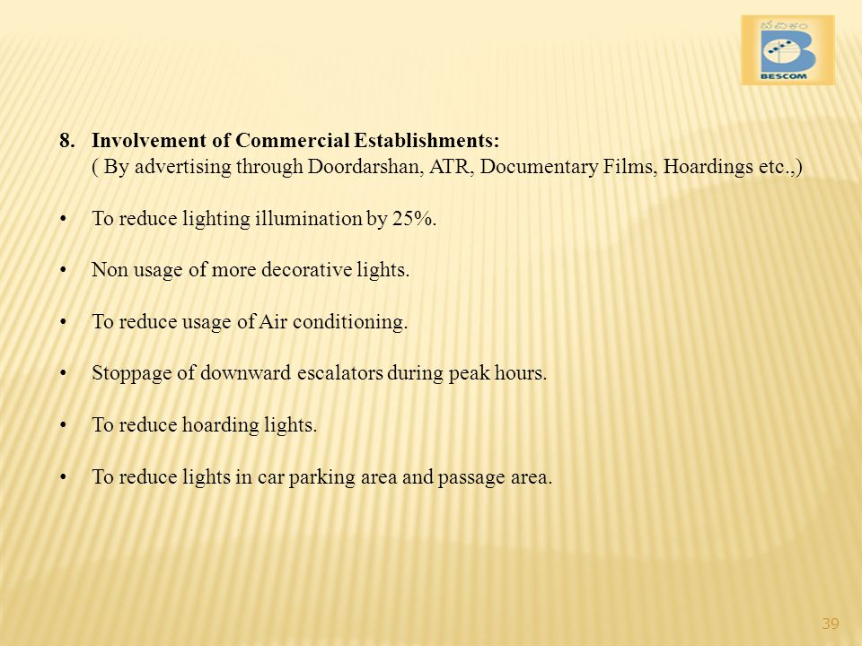 8.Involvement of Commercial Establishments: ( By advertising through Doordarshan, ATR, Documentary Films, Hoardings etc.,) To reduce lighting illumination by 25%.