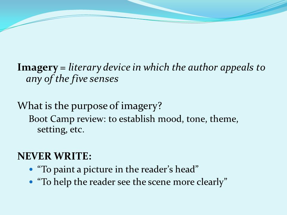 Imagery = literary device in which the author appeals to any of the five senses What is the purpose of imagery.