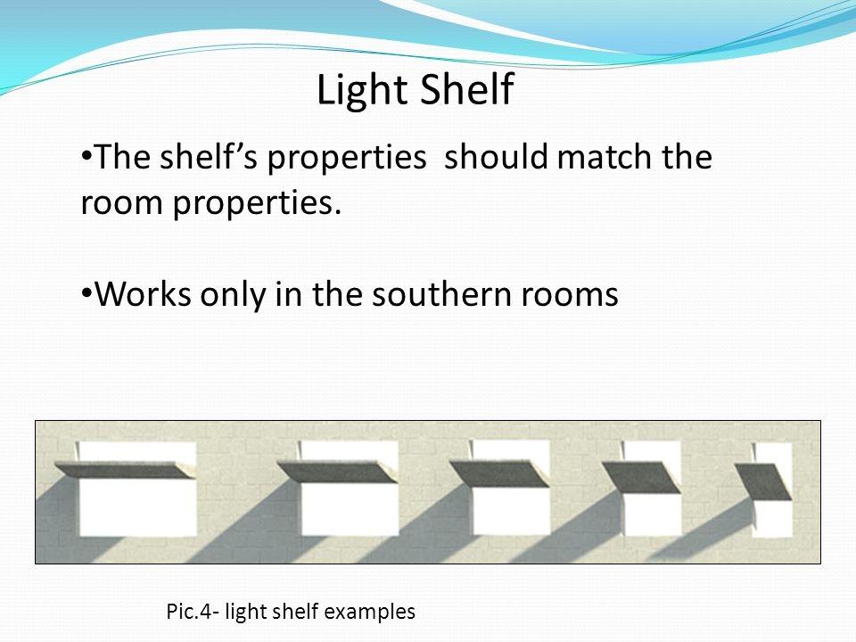Light Shelf The shelfs properties should match the room properties. Works only in the southern rooms Pic.4- light shelf examples