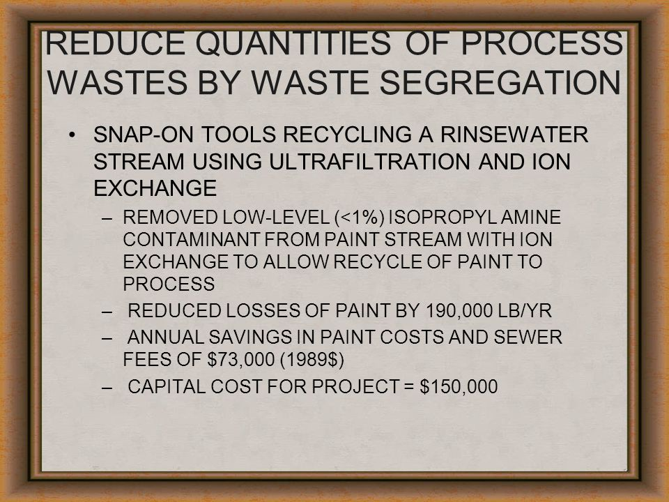 REDUCE QUANTITIES OF PROCESS WASTES BY WASTE SEGREGATION SNAP-ON TOOLS RECYCLING A RINSEWATER STREAM USING ULTRAFILTRATION AND ION EXCHANGE –REMOVED L