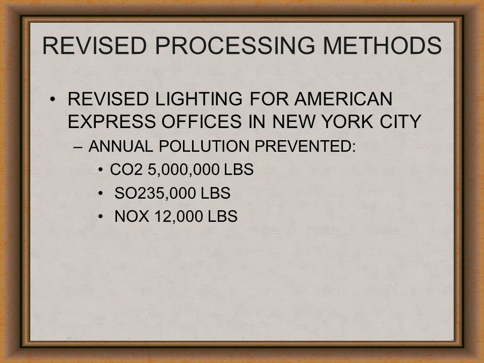 REVISED PROCESSING METHODS REVISED LIGHTING FOR AMERICAN EXPRESS OFFICES IN NEW YORK CITY –ANNUAL POLLUTION PREVENTED: CO2 5,000,000 LBS SO235,000 LBS