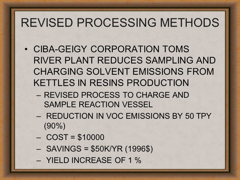 REVISED PROCESSING METHODS CIBA-GEIGY CORPORATION TOMS RIVER PLANT REDUCES SAMPLING AND CHARGING SOLVENT EMISSIONS FROM KETTLES IN RESINS PRODUCTION –