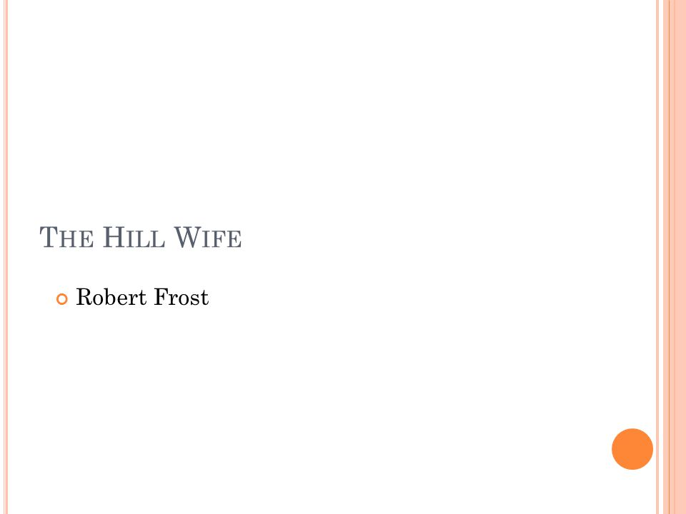T HE H ILL W IFE Robert Frost