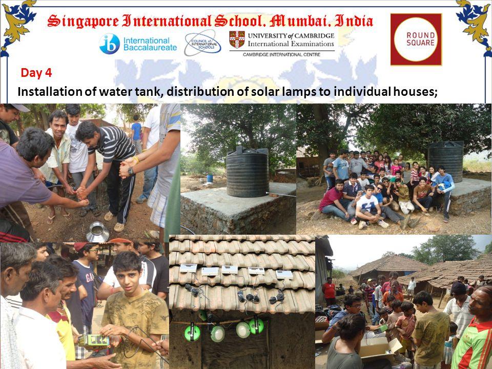 Singapore International School, Mumbai, India Day 4 Installation of water tank, distribution of solar lamps to individual houses;