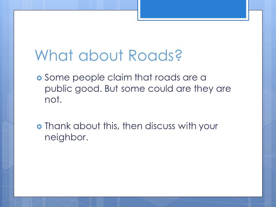 What about Roads.Some people claim that roads are a public good.