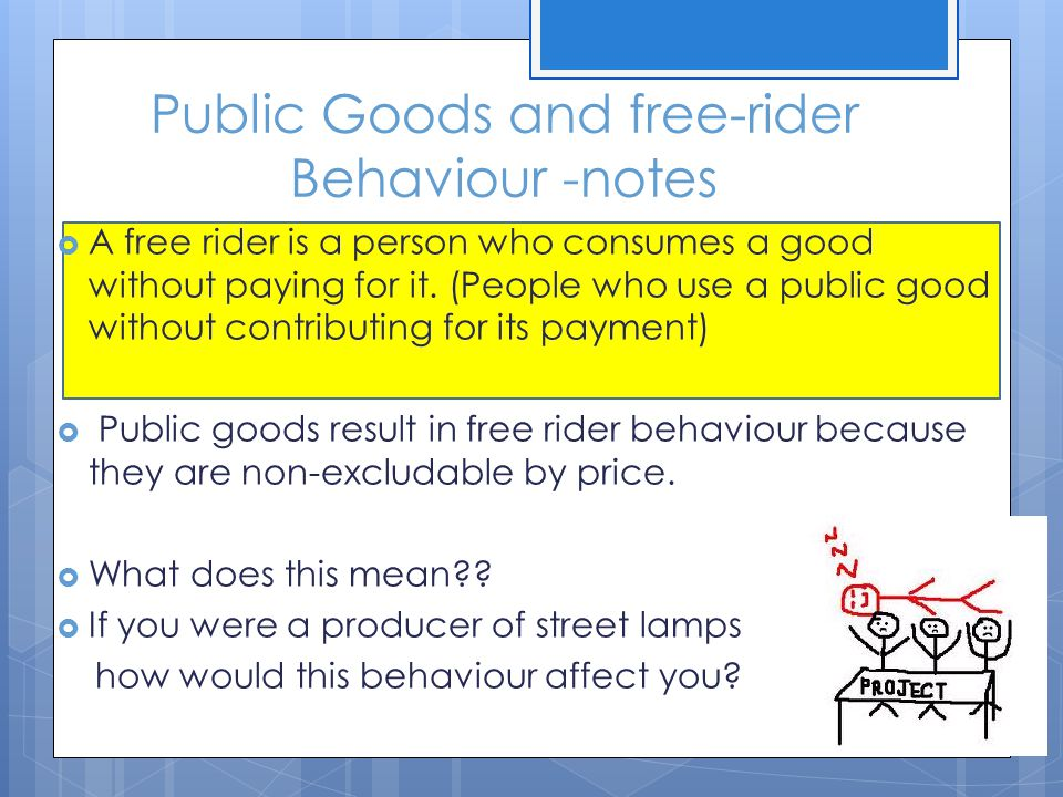 Public Goods and free-rider Behaviour -notes A free rider is a person who consumes a good without paying for it.