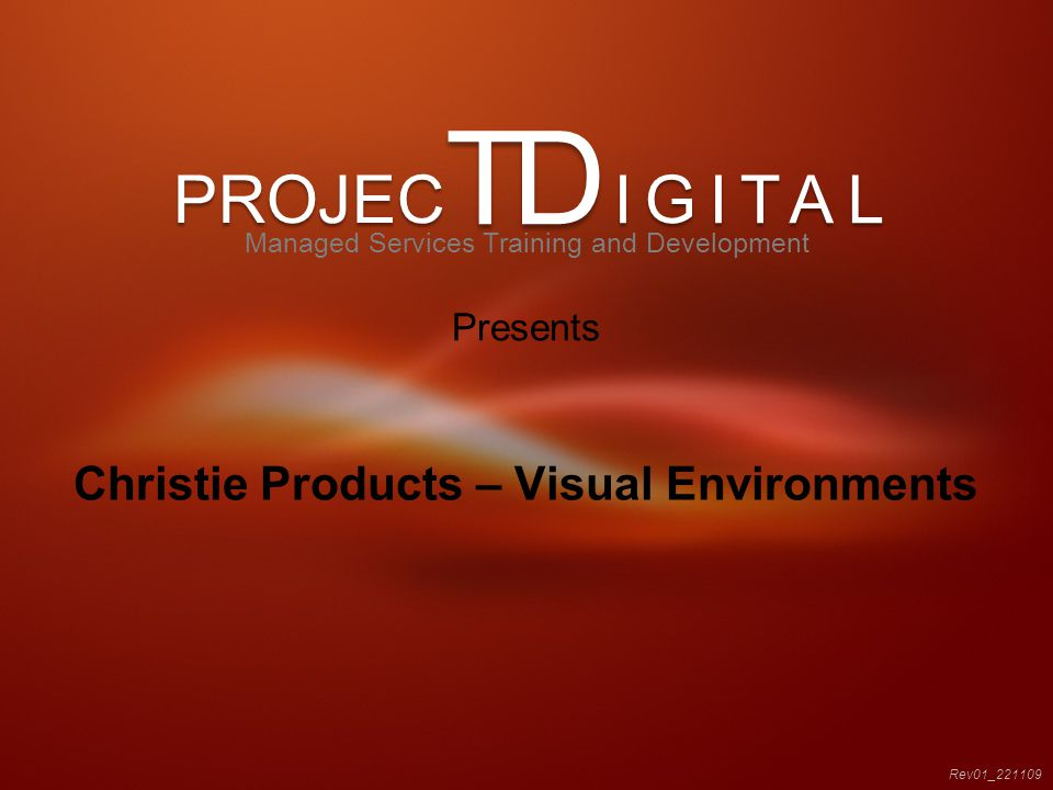 PROJEC IGITAL TD Christie Products – Visual Environments Rev01_221109 Managed Services Training and Development Presents