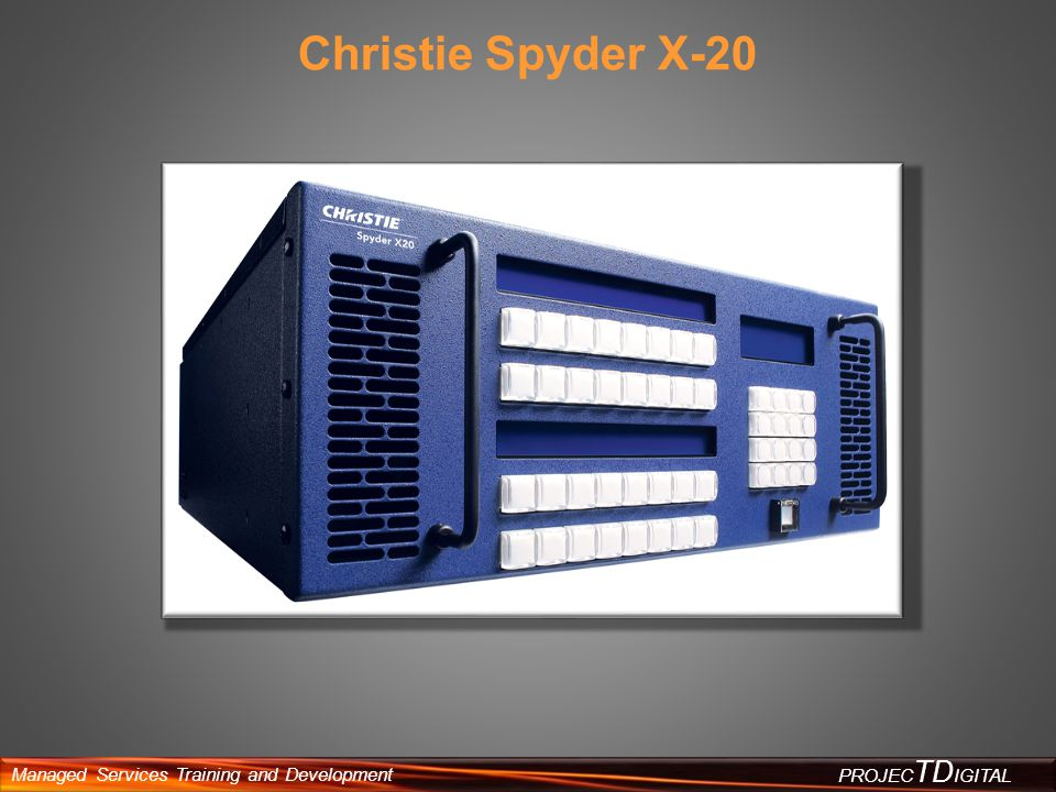 Managed Services Training and Development PROJEC TD IGITAL Christie Spyder X-20