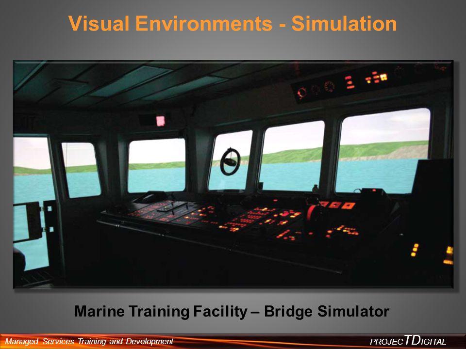 Managed Services Training and Development PROJEC TD IGITAL Visual Environments - Simulation Marine Training Facility – Bridge Simulator