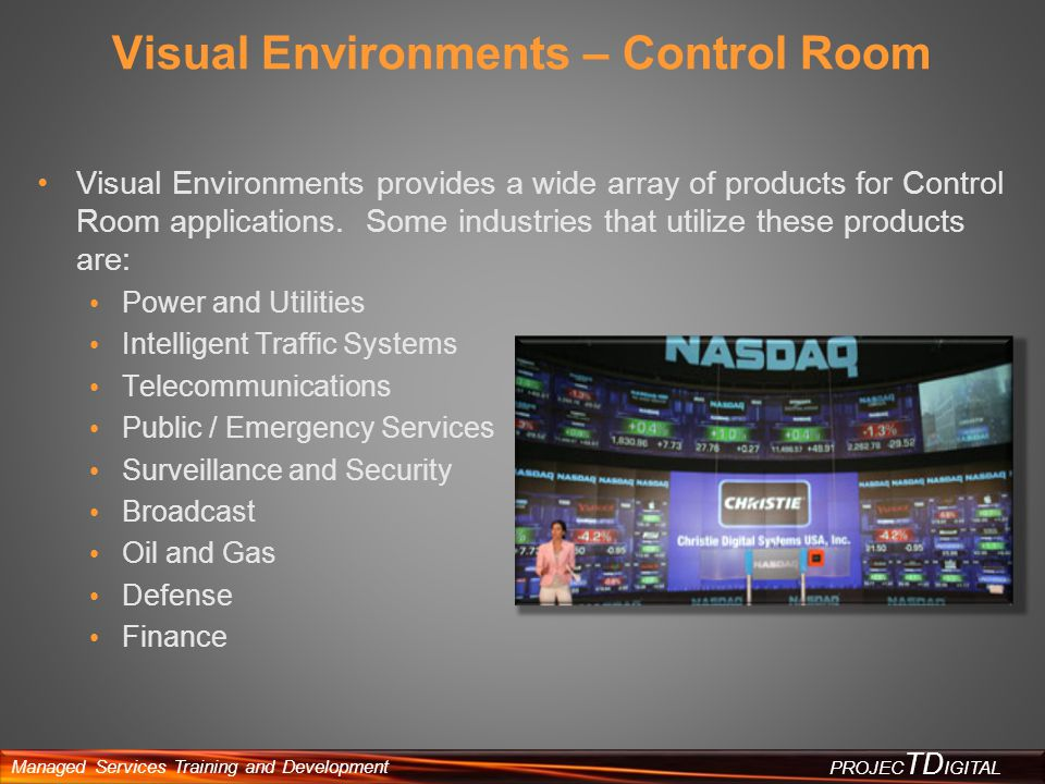 Managed Services Training and Development PROJEC TD IGITAL Visual Environments - Simulation Christie provides cutting-edge visual display solutions for simulation and computer modeling for the following applications: Flight simulation Ship-bridge simulation Vehicle simulation Homeland security Training simulation Medical simulation