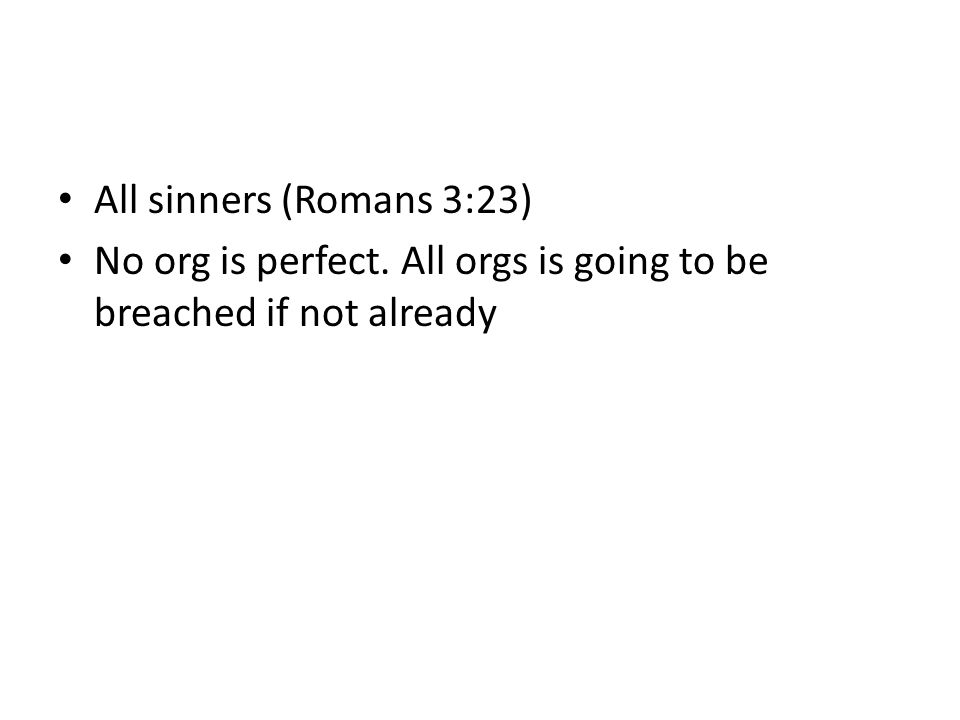 All sinners (Romans 3:23) No org is perfect. All orgs is going to be breached if not already