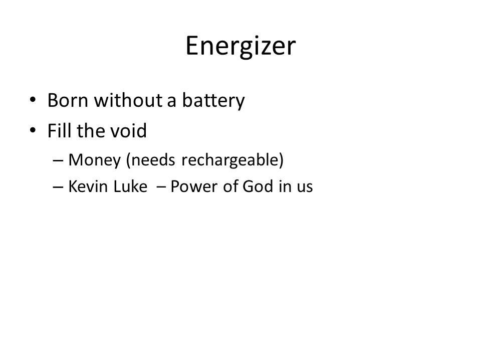 Energizer Born without a battery Fill the void – Money (needs rechargeable) – Kevin Luke – Power of God in us