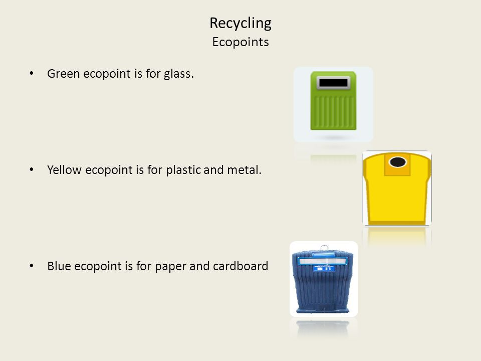 Recycling Ecopoints Green ecopoint is for glass. Yellow ecopoint is for plastic and metal.