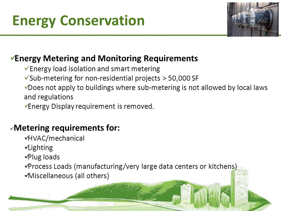 Energy Conservation Energy Metering and Monitoring Requirements Energy load isolation and smart metering Sub-metering for non-residential projects > 5