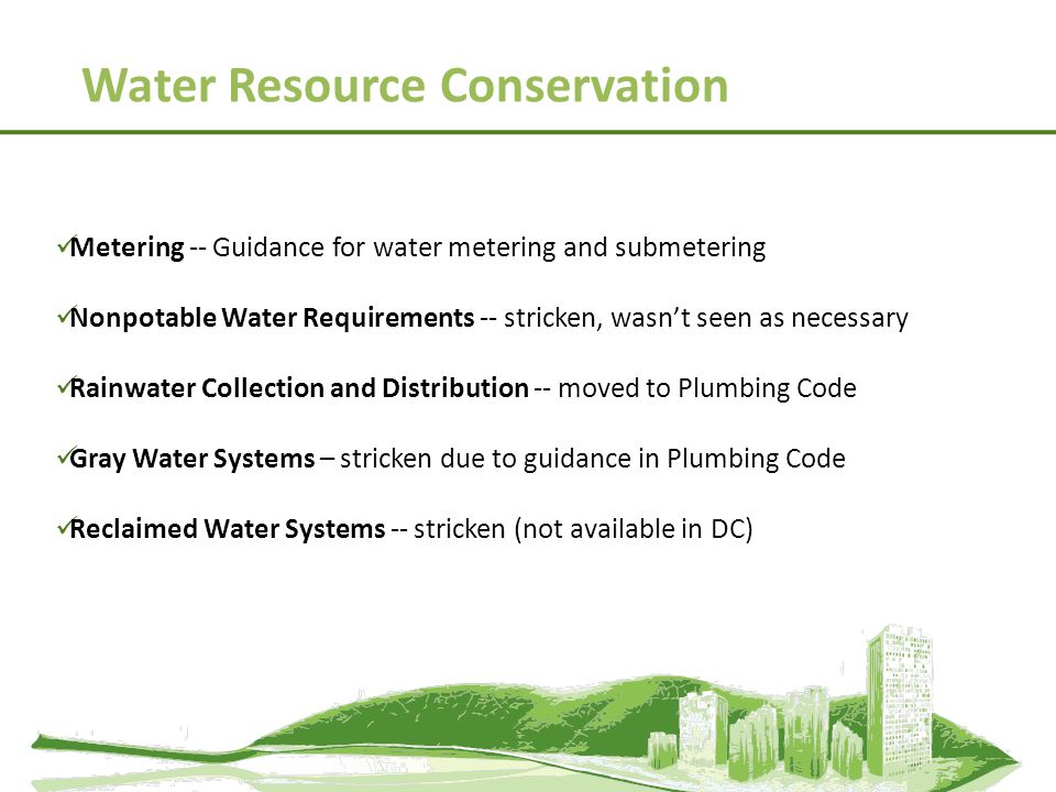 Metering -- Guidance for water metering and submetering Nonpotable Water Requirements -- stricken, wasnt seen as necessary Rainwater Collection and Di