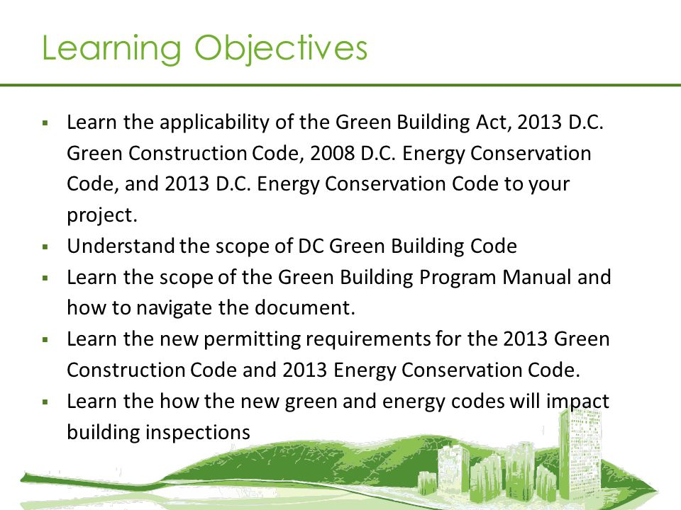 Learn the applicability of the Green Building Act, 2013 D.C. Green Construction Code, 2008 D.C. Energy Conservation Code, and 2013 D.C. Energy Conserv