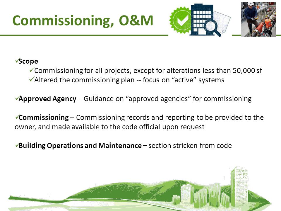 Commissioning, O&M Scope Commissioning for all projects, except for alterations less than 50,000 sf Altered the commissioning plan -- focus on active