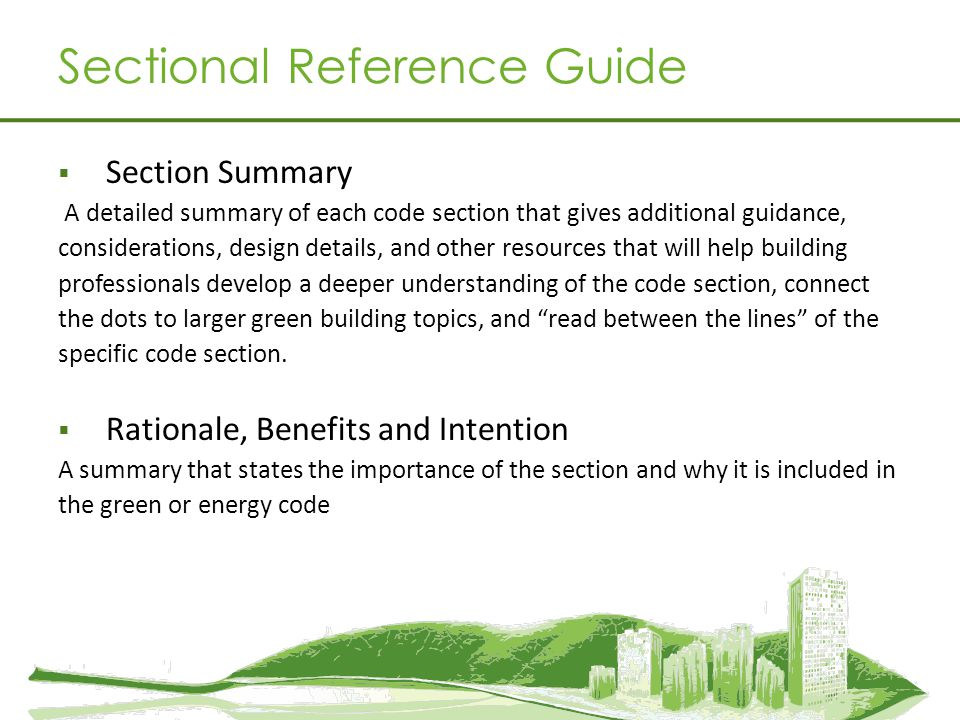 Sectional Reference Guide Section Summary A detailed summary of each code section that gives additional guidance, considerations, design details, and