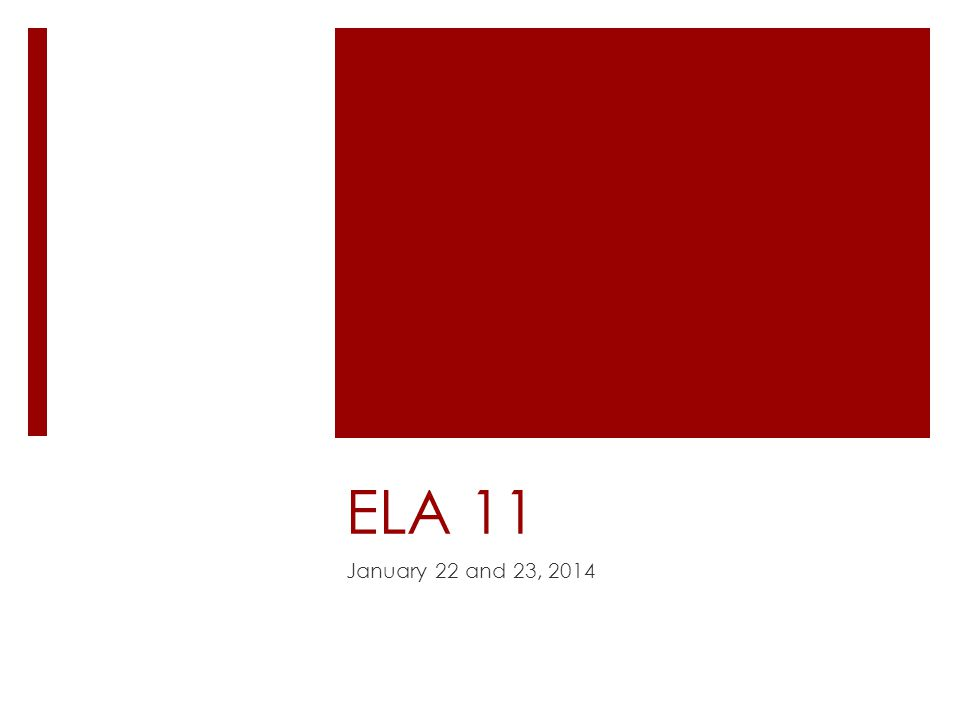 ELA 11 January 22 and 23, 2014