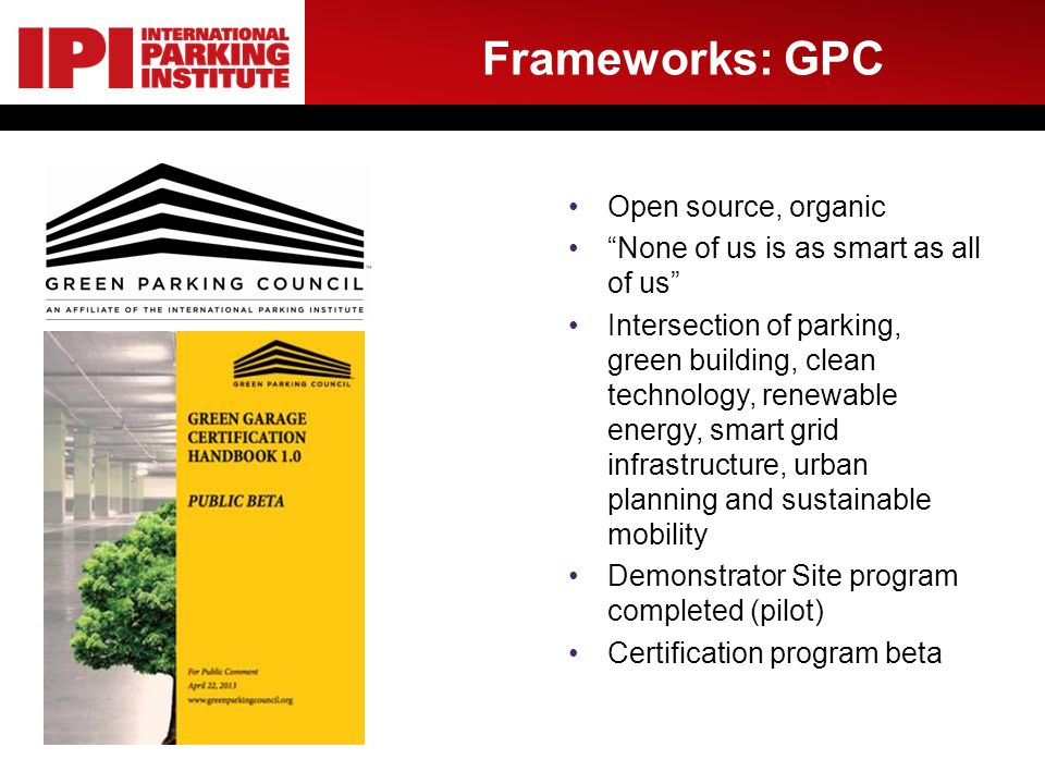 Frameworks: GPC Open source, organic None of us is as smart as all of us Intersection of parking, green building, clean technology, renewable energy,