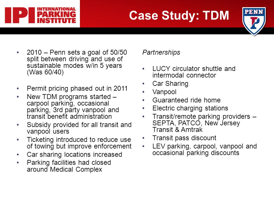 Case Study: TDM 2010 – Penn sets a goal of 50/50 split between driving and use of sustainable modes w/in 5 years (Was 60/40) Permit pricing phased out