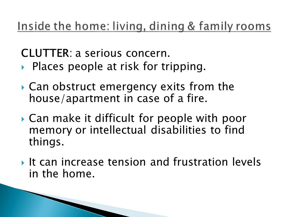 CLUTTER: a serious concern.Places people at risk for tripping.