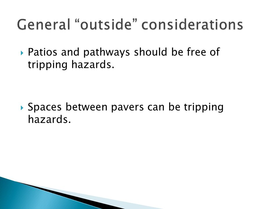 Patios and pathways should be free of tripping hazards. Spaces between pavers can be tripping hazards.