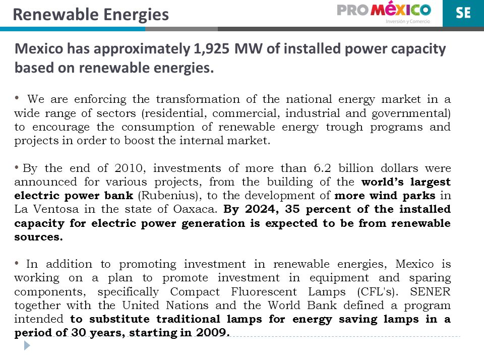 Renewable Energies Mexico has approximately 1,925 MW of installed power capacity based on renewable energies.