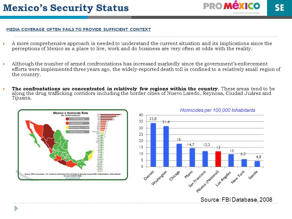 Mexicos Security Status MEDIA COVERAGE OFTEN FAILS TO PROVIDE SUFFICIENT CONTEXT A more comprehensive approach is needed to understand the current situation and its implications since the perceptions of Mexico as a place to live, work and do business are very often at odds with the reality.