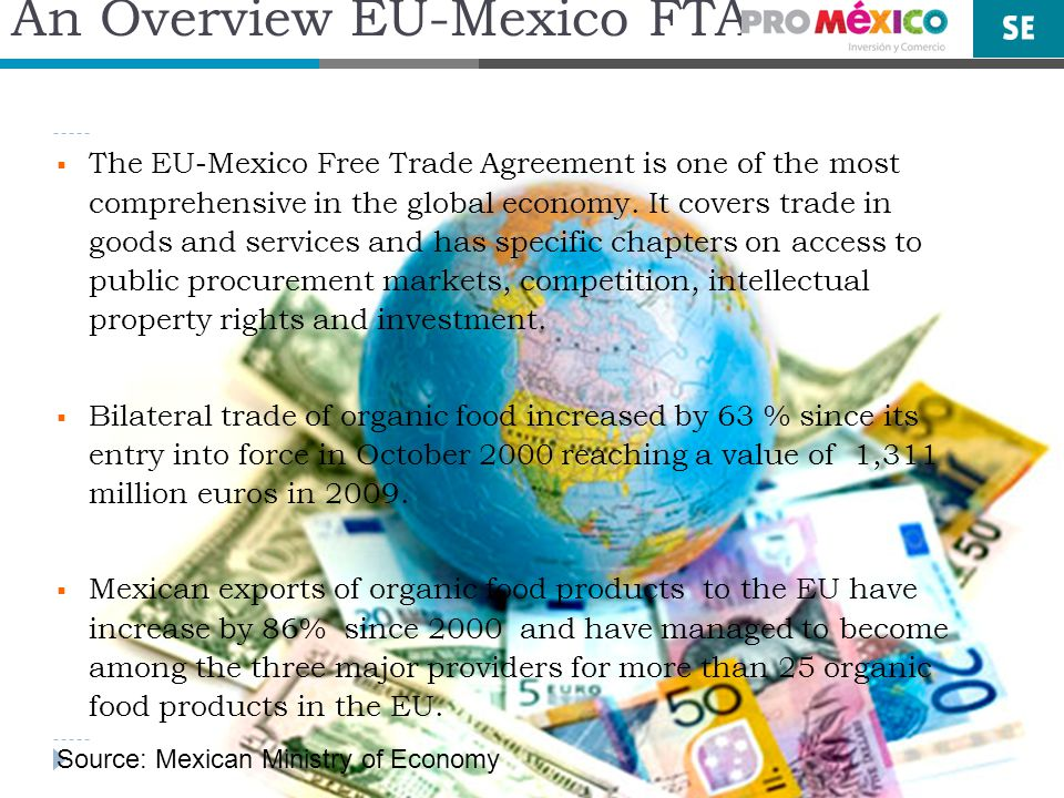 An Overview EU-Mexico FTA The EU-Mexico Free Trade Agreement is one of the most comprehensive in the global economy.