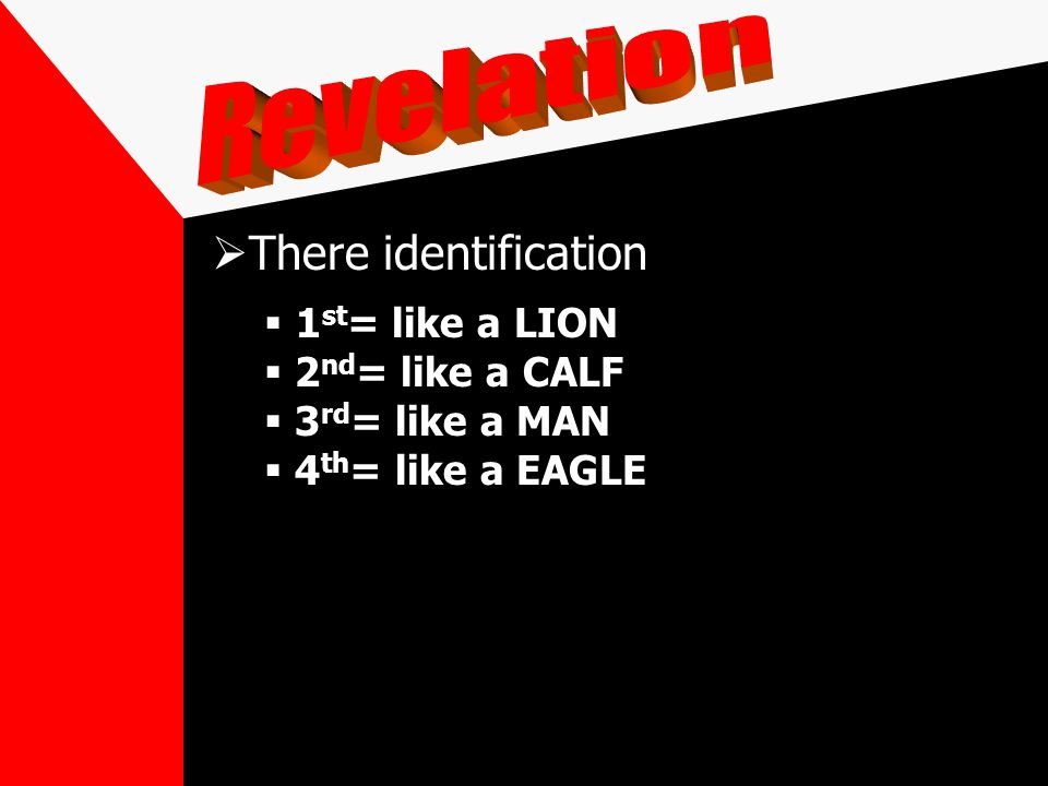 There identification 1 st = like a LION 2 nd = like a CALF 2 nd = like a CALF 3 rd = like a MAN 3 rd = like a MAN 4 th = like a EAGLE 4 th = like a EAGLE