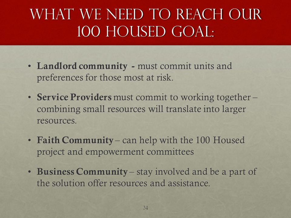 What we need to reach our 100 housed goal: Landlord community - must commit units and preferences for those most at risk.
