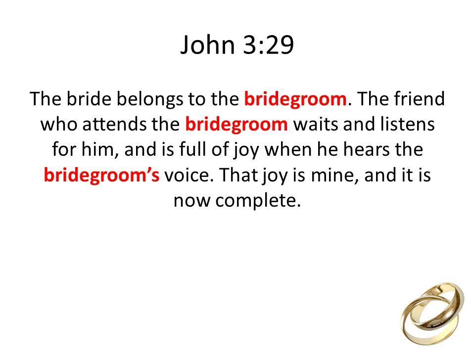 John 3:29 The bride belongs to the bridegroom.