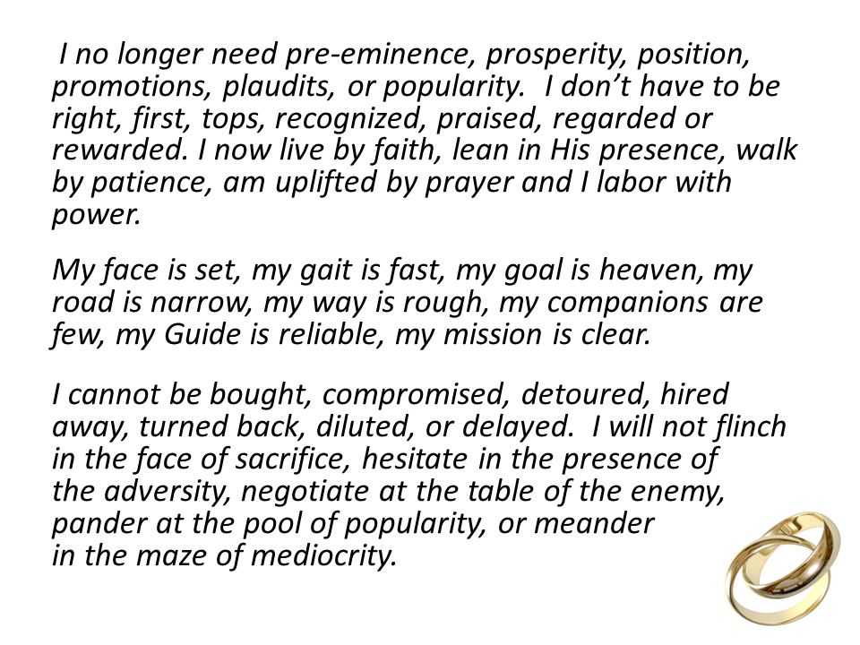 I no longer need pre-eminence, prosperity, position, promotions, plaudits, or popularity.