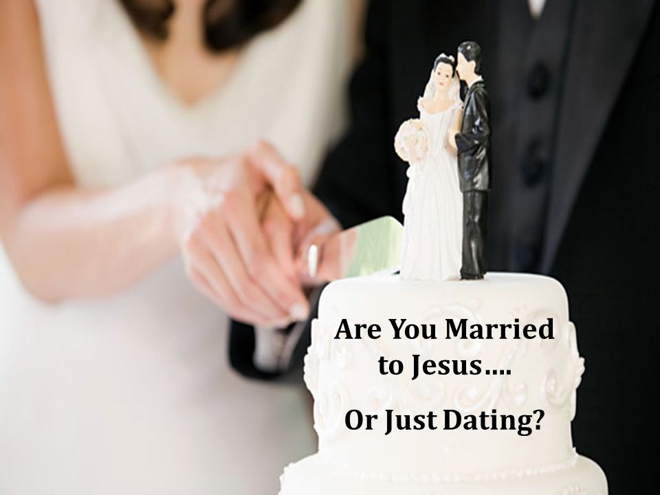 Are You Married to Jesus…. Or Just Dating?