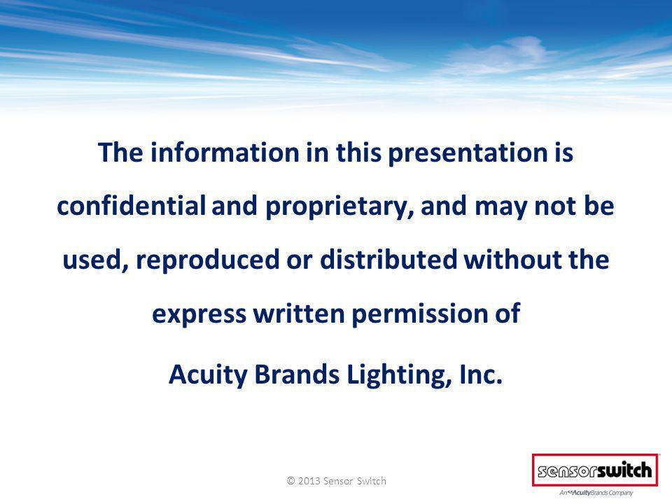 The information in this presentation is confidential and proprietary, and may not be used, reproduced or distributed without the express written permission of Acuity Brands Lighting, Inc.