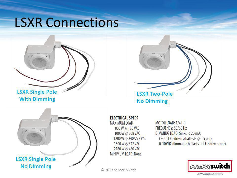 LSXR Connections LSXR Single Pole With Dimming LSXR Two-Pole No Dimming © 2013 Sensor Switch LSXR Single Pole No Dimming