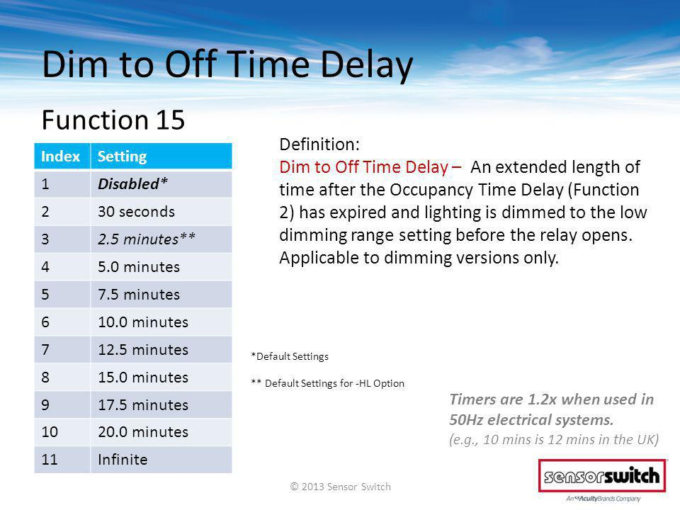 Dim to Off Time Delay Definition: Dim to Off Time Delay – An extended length of time after the Occupancy Time Delay (Function 2) has expired and light