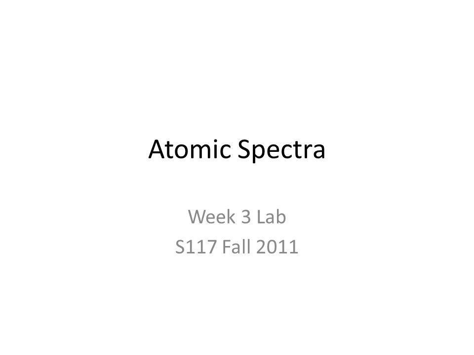 Atomic Spectra Week 3 Lab S117 Fall 2011